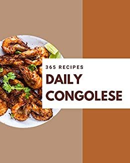 365 Daily Congolese Recipes: Explore Congolese Cookbook NOW! by [Dahlia Ellis]