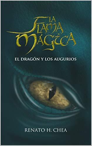 La Flama Mágica - El Dragón y los Augurios: El Dragón y los Augurios (Spanish Edition)