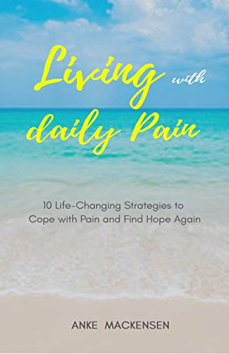 Living with Daily Pain: 10 Life-Changing Strategies to Cope with Pain and Find Hope again (A Healing Journey Book 1) (English Edition)