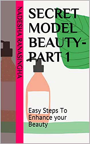 SECRET MODEL BEAUTY-PART 1: Easy Steps To Enhance your Beauty (English Edition)