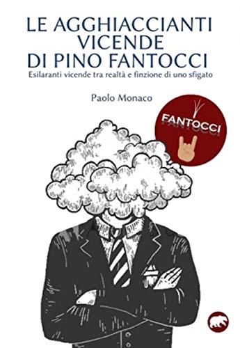 Le  agghiaccianti vicende di Pino Fantocci (Italian Edition)