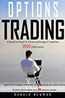 Options Trading: Investing strategies market psychology for beginners. 2020 crash course. Learn the Principles of Markets and everything you need to know To start and increase your BIG passive income