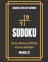 Grand livre de Sudoku - Facile, Medium, Difficile et leurs solutions: Grand Livre de Sudoku pour les passionnés | Pour enfant de 8-12 ans et adultes | 300 grilles 9x9 | Gros caractères | Entraîne la Mémoire et la Logique | Cadeau idéal