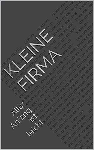 Kleine Firma: Aller Anfang ist leicht (German Edition)