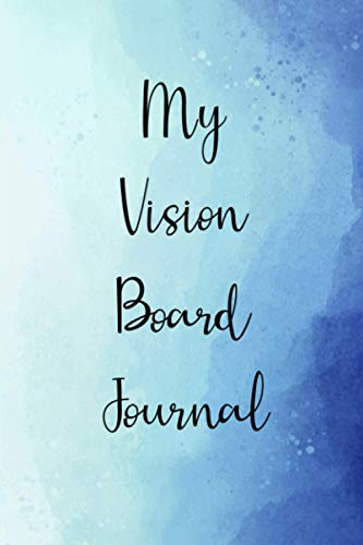 MY VISION BOARD JOURNAL: Vision board journal for an entrepreneur, high achiever, someone interested in self-improvement. Creative watercolor cover design book.