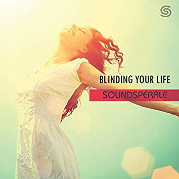Blinding Your Life
