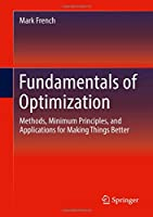 Fundamentals of Optimization: Methods, Minimum Principles, and Applications for Making Things Better