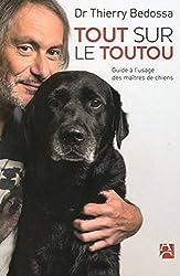 Tout sur le toutou - Guide à l'usage des maîtres de chiens de Thierry Bedossa