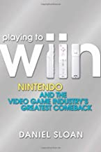 Playing to Wiin: Nintendo and the Videogame Industry's Greatest Comeback