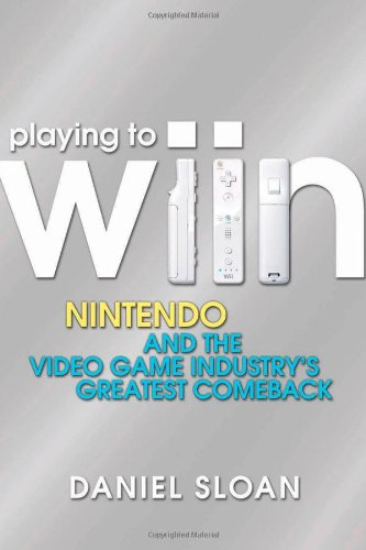 Playing to Wiin: Nintendo and the Video Game Industry?s Greatest Comeback
