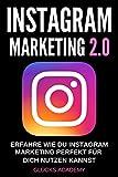 Instagram Marketing 2.0: Erfahre wie Du Instagram perfekt für Dich nutzen kannst. Wie Du damit Geld verdienst, passives Einkommen aufbaust und finanziell frei wirst. Kunden für Dein Business.