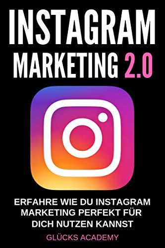 Instagram Marketing 2.0: Erfahre wie Du Instagram perfekt für Dich nutzen kannst. Wie Du damit Geld verdienst, passives Einkomm