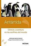 Antártida: Ciencia y aventura en los confines del mundo (Ciencia Hoy)