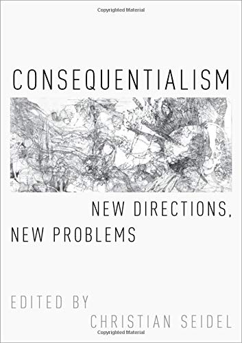 Consequentialism: New Directions, New Problems (Oxford Moral Theory)