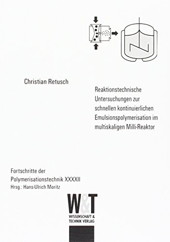 Reaktionstechnische Untersuchungen zur schnellen kontinuierlichen Emulsionspolymerisation im multiskaligen Milli-Reaktor (Fortschritte der Polymerisationstechnik)