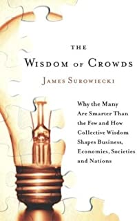 By James Surowiecki - The Wisdom of Crowds: Why the Many Are Smarter Than the Few and How Collective Wisdom Shapes Business, Economies, Societies and Nations (4/25/04)