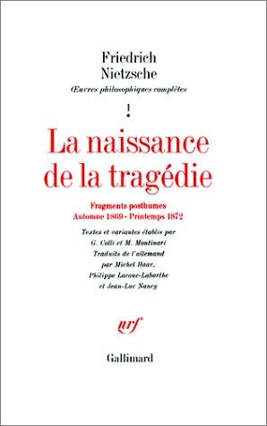 Œuvres philosophiques complètes, I, 1:La Naissance de la tragédie / Fragments posthumes (Automne 1869 - Printemps 1872)
