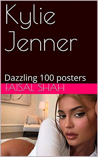 Kylie Jenner : Dazzling 100 posters (English Edition)