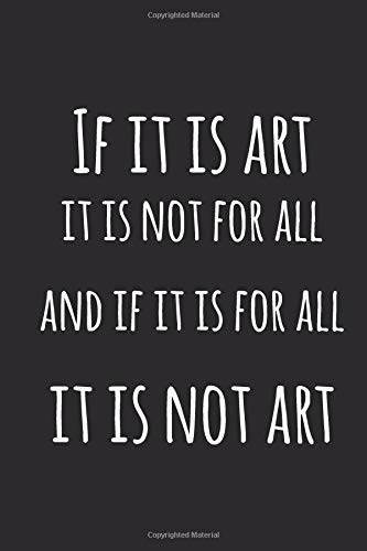If it is art it is not for all and if it is for all it is...
