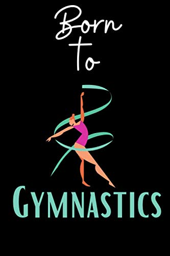 Born to Gymnastics: Funny Gymnast Notebook | Logbook for gymnastics Lovers | Cute Lines Journal | Blank Lined paper For Sport Lover | For Journaling | ... Gift | Nice Christmas or Birthday Present