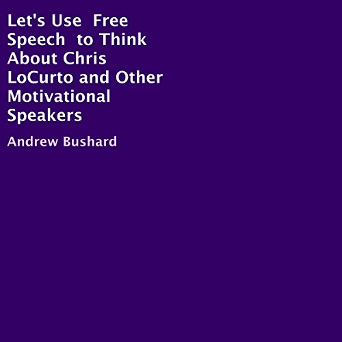 Let's Use Free Speech to Think About Chris LoCurto and Other Motivational Speakers audiobook cover art
