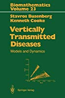 Vertically Transmitted Diseases: Models and Dynamics (Biomathematics (23))