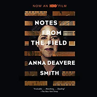 Notes from the Field                   By:                                                                                                                                 Anna Deavere Smith,                                                                                        Marcus Shelby                               Narrated by:                                                                                                                                 Anna Deavere Smith                      Length: 3 hrs and 25 mins     Not rated yet     Overall 0.0