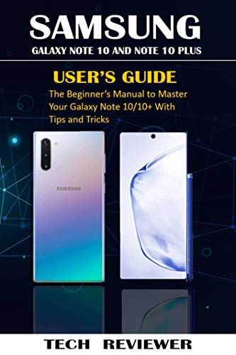 SAMSUNG GALAXY NOTE 10 AND NOTE 10 PLUS USER'S GUIDE: The Beginner's Manual to Master Your Galaxy Note 10/10+ with Tips and Tricks (English Edition)