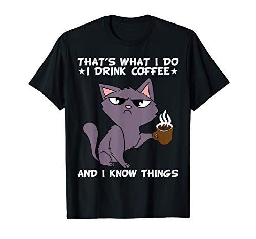Eso es lo que hago. Bebo café y sé algunas cosas. Camiseta