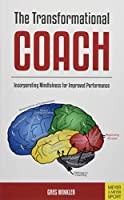 The Transformational Coach: Incorporating Mindfulness for Imroved Performance