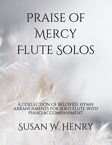 Praise of Mercy Flute Solos: A collection of beloved hymn arrangements for solo flute with piano accompaniment