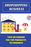 Dropshipping Business: Tips On Finding The Top Products To Promote: Payment Processing System -  Independently published