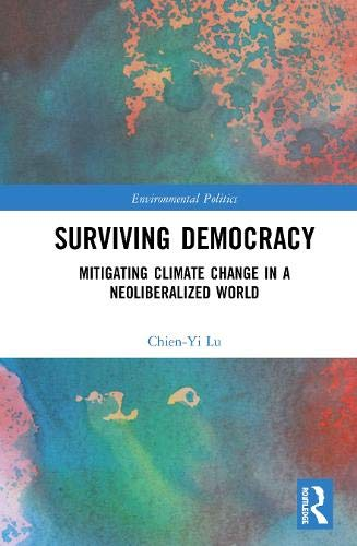 Surviving Democracy: Mitigating Climate Change in a Neoliberalized World (Environmental Politics)