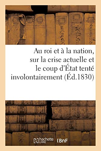 Au Roi Et À La Nation, Sur La Crise Actuelle Et Le Coup d'État Tenté Involontairement Par La