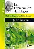 La persecución del placer. El despertar de la inteligencia: Trilogía El despertar de la inteligencia (Krishnamurti)