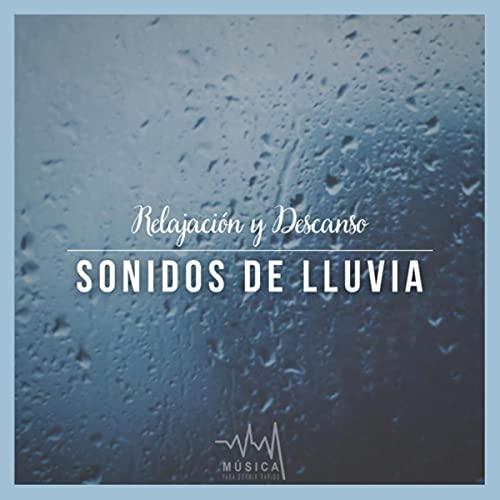 Relajacion y Descanso: Sonidos de Lluvia, Pt. 03