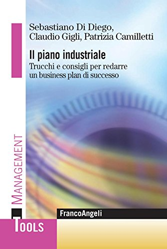 Il piano industriale. Trucchi e consigli per redarre un business plan di successo (Management Tools Vol. 92)