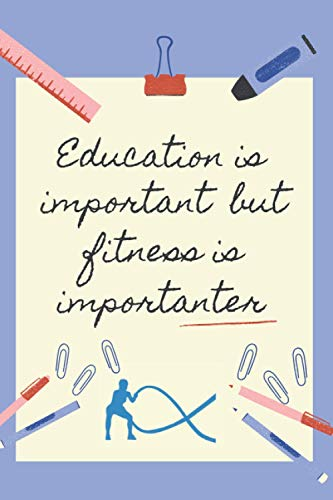 EDUCATION IS IMPORTANT BUT FITNESS IS IMPORTANTER: BLANK LINED NOTEBOOK | NOTEPAD, DIARY, JOURNAL | GIFTS FOR GYM LOVERS | WOMEN