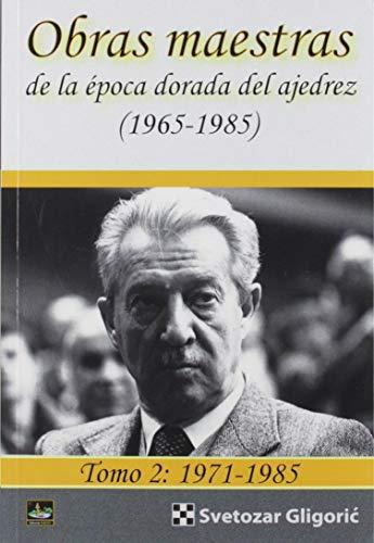 Obras maestras de La Época dorada del Ajedres (1965-1985) Tomo 2: 1971-1985
