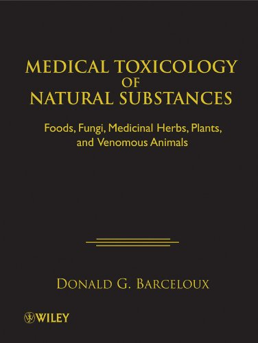 Medical Toxicology of Natural Substances: Foods, Fungi, Medicinal Herbs, Plants, and Venomous...