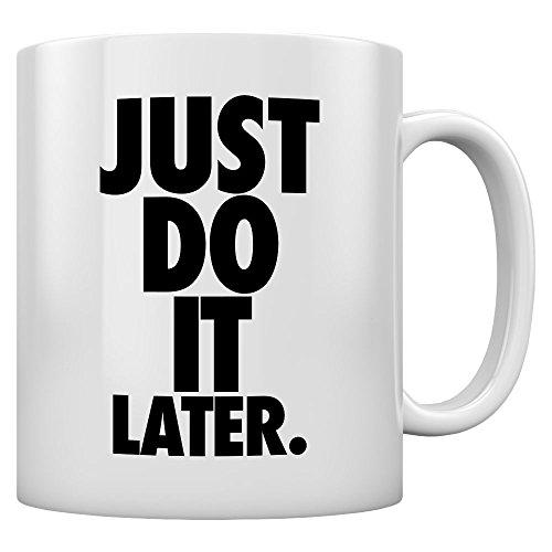 Shirtgeil - Just Do It Later - Cooler Motto-Spruch Kaffeetasse Tee Tasse Becher 11 Oz. Weiß