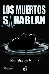 Los muertos sí hablan par Eba Martín Muñoz