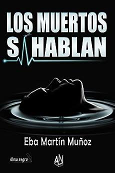 LOS MUERTOS SÍ HABLAN de [Eba Martín Muñoz, Juanma Martín Rivas, Alma negra Ediciones]