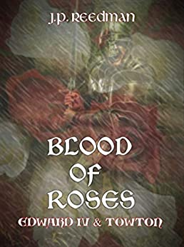 Blood of Roses: Edward IV and Towton (The Falcon and The Sun: The House of York Book 1) by [J.P. Reedman]