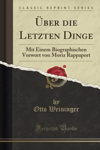 Über die Letzten Dinge (Classic Reprint): Mit Einem Biographischen Vorwort von Moriz Rappaport