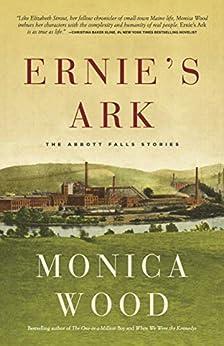 Ernie's Ark: The Abbott Falls Stories by [Monica Wood]
