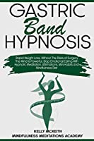 Gastric Band Hypnosis: Rapid Weight Loss, Without The Risks of Surgery. The Mind is Powerful, Stop Emotional Eating With Hypnotic Meditation, Affirmations, Mini Habits And Mindfulness Diet (Rapid Weight Loss Hypnosis)