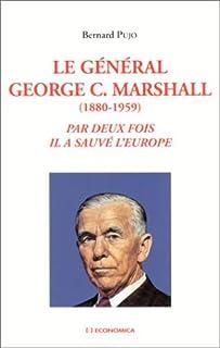 Général George C.Marshall (1880-1959) : Par deux fois il a sauvé l'Europe