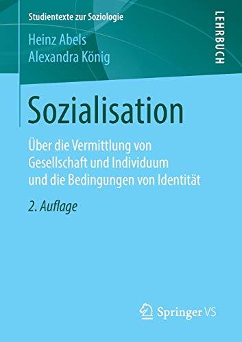 Sozialisation: Über die Vermittlung von Gesellschaft und Individuum und die Bedingungen von Identität (Studientexte zur Soziologie)
