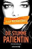 Die stumme Patientin: Psychothriller - Alex Michaelides